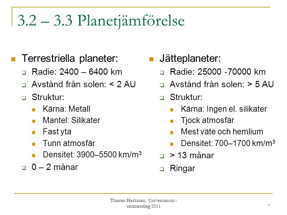 3.2 – 3.3 Planetjämförelse Terrestriella planeter:  Radie: 2400 – 6400 km  Avstånd från solen: < 2 AU  Struktur: Kärna: Metall Mantel: Silikater Fa