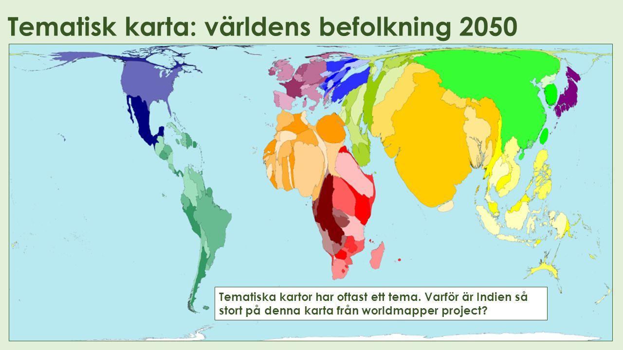 Tematisk karta: världens befolkning 2050 Tematiska kartor har oftast ett tema. Varför är Indien så stort på denna karta från worldmapper project?