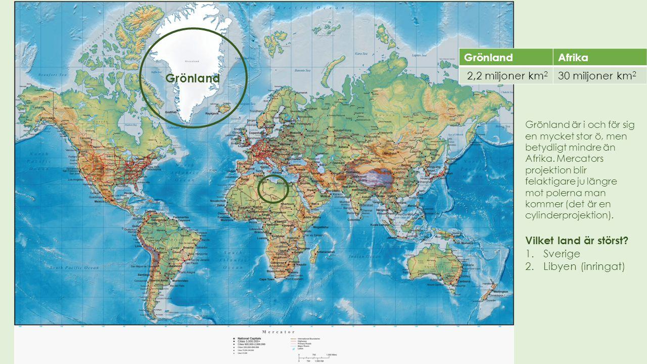 Grönland Afrika 2,2 miljoner km 2 30 miljoner km 2 Grönland är i och för sig en mycket stor ö, men betydligt mindre än Afrika. Mercators projektion bl