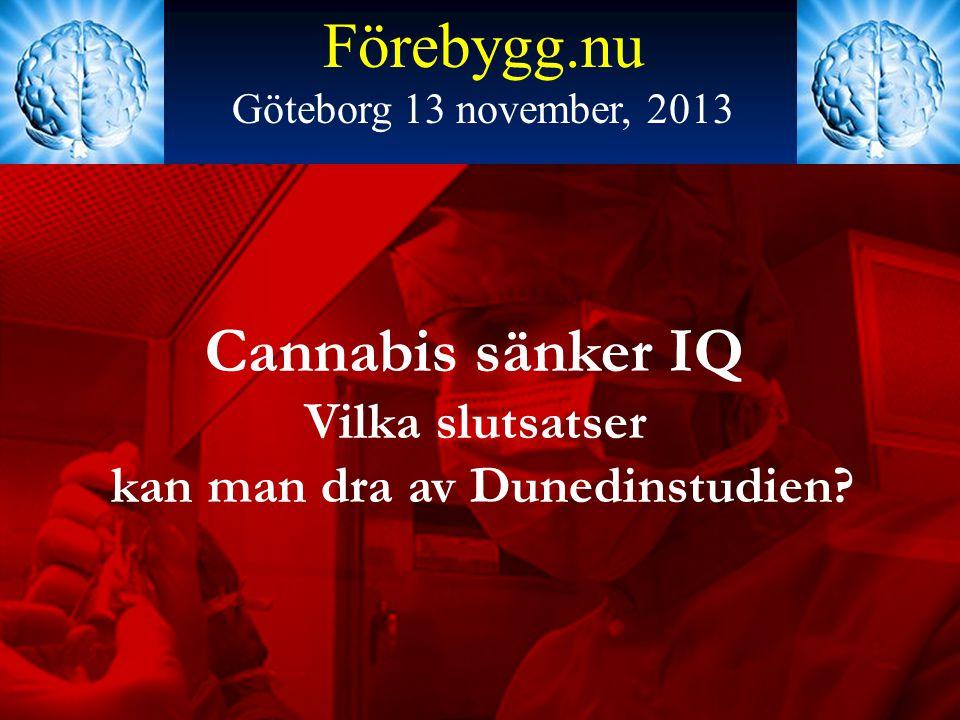 Förebygg.nu Göteborg 13 november, 2013 Cannabis sänker IQ Vilka slutsatser kan man dra av Dunedinstudien?