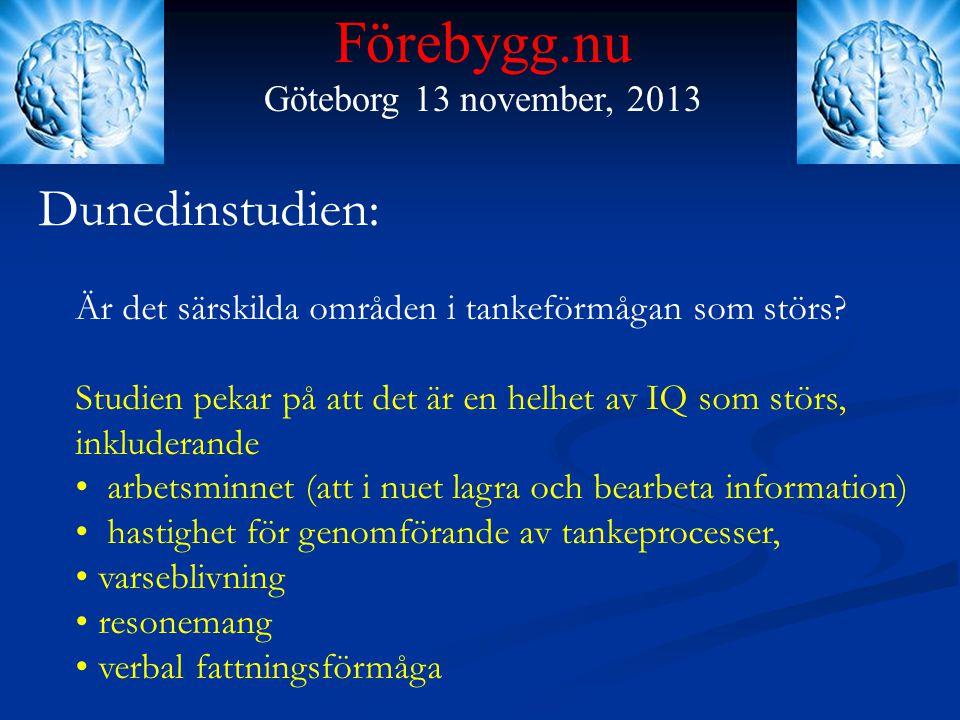 Förebygg.nu Göteborg 13 november, 2013 Dunedinstudien: Är det särskilda områden i tankeförmågan som störs? Studien pekar på att det är en helhet av IQ