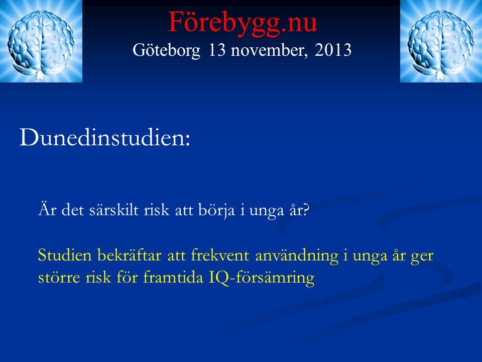 Förebygg.nu Göteborg 13 november, 2013 Dunedinstudien: Är det särskilt risk att börja i unga år? Studien bekräftar att frekvent användning i unga år g