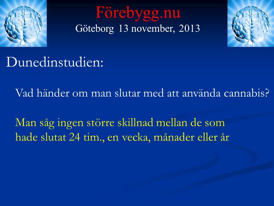 Förebygg.nu Göteborg 13 november, 2013 Dunedinstudien: Vad händer om man slutar med att använda cannabis? Man såg ingen större skillnad mellan de som