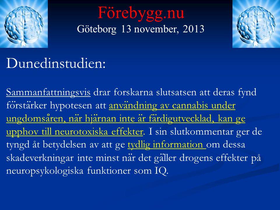 Förebygg.nu Göteborg 13 november, 2013 Dunedinstudien: Sammanfattningsvis drar forskarna slutsatsen att deras fynd fo ̈ rsta ̈ rker hypotesen att anva