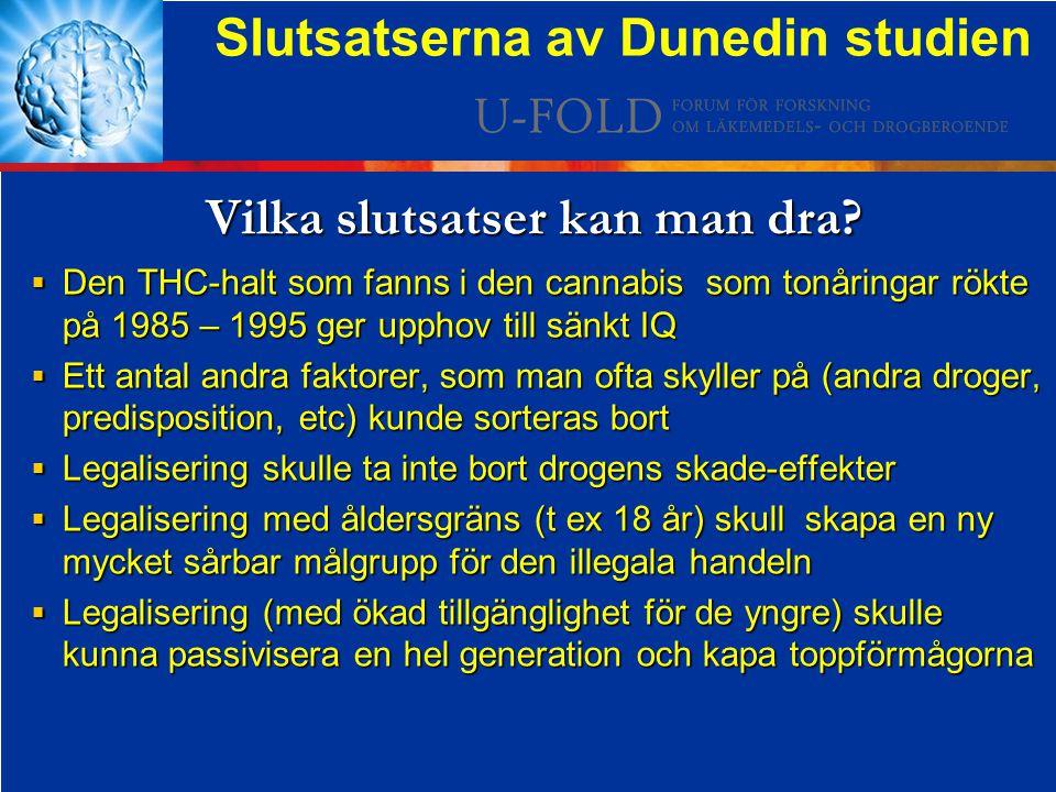 Vilka slutsatser kan man dra? Slutsatserna av Dunedin studien  Den THC-halt som fanns i den cannabis som tonåringar rökte på 1985 – 1995 ger upphov t