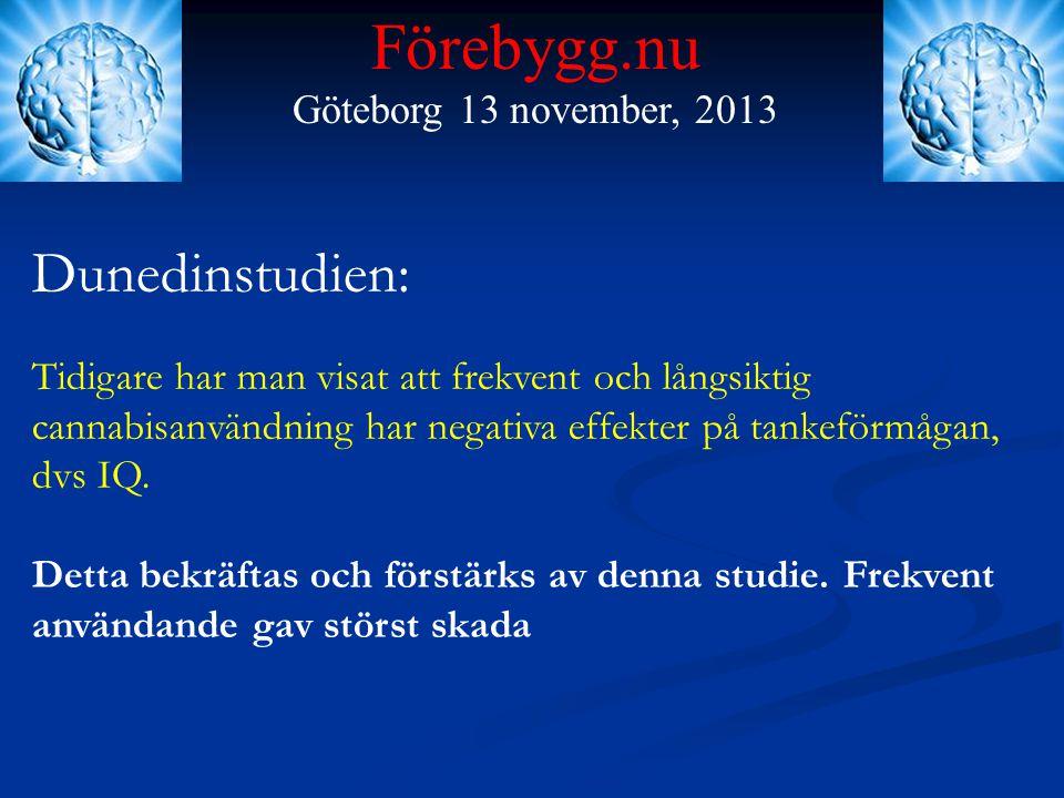 Förebygg.nu Göteborg 13 november, 2013 Dunedinstudien: Tidigare har man visat att frekvent och långsiktig cannabisanvändning har negativa effekter på