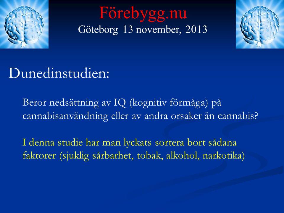 Förebygg.nu Göteborg 13 november, 2013 Dunedinstudien: Beror nedsättning av IQ (kognitiv förmåga) på cannabisanvändning eller av andra orsaker än cann