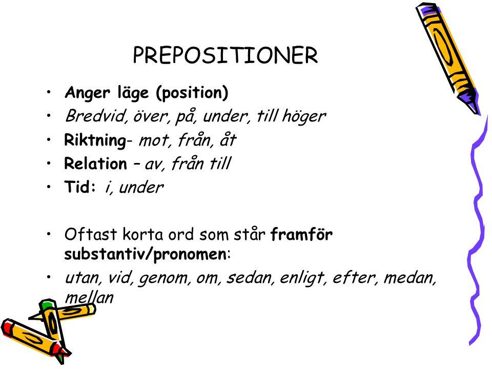PREPOSITIONER Anger läge (position) Bredvid, över, på, under, till höger Riktning- mot, från, åt Relation – av, från till Tid: i, under Oftast korta o