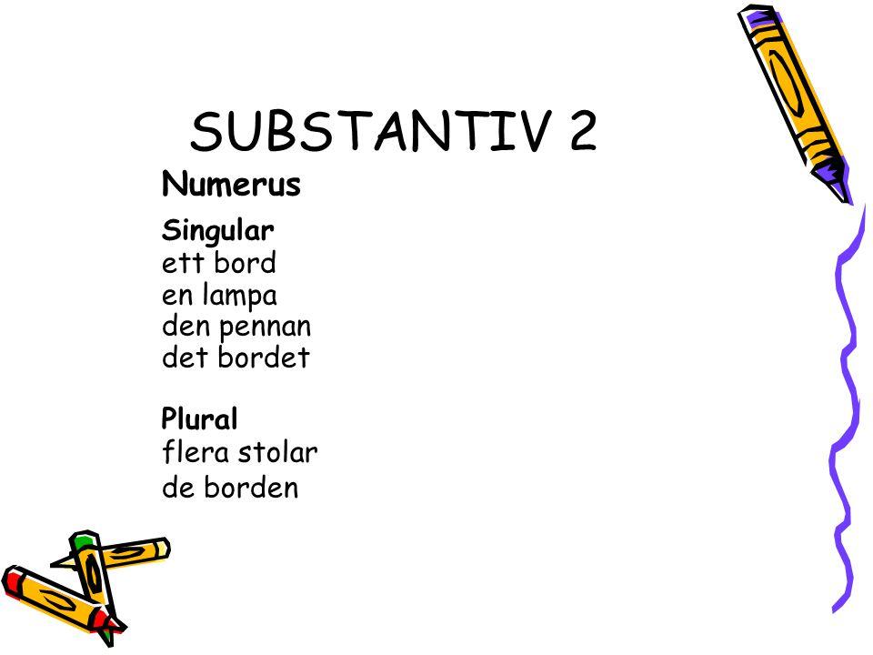 SUBSTANTIV 2 Numerus Singular ett bord en lampa den pennan det bordet Plural flera stolar de borden