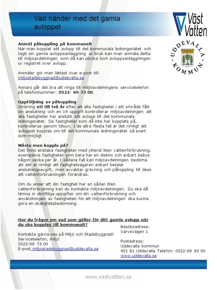 www.vastvatten.se Anmäl påkoppling på kommunalt När man kopplat sitt avlopp till det kommunala ledningsnätet och tagit sin gamla avloppsanläggning ur