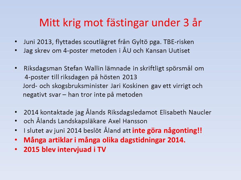 Mitt krig mot fästingar under 3 år Juni 2013, flyttades scoutlägret från Gyltö pga. TBE-risken Jag skrev om 4-poster metoden i ÅU och Kansan Uutiset R