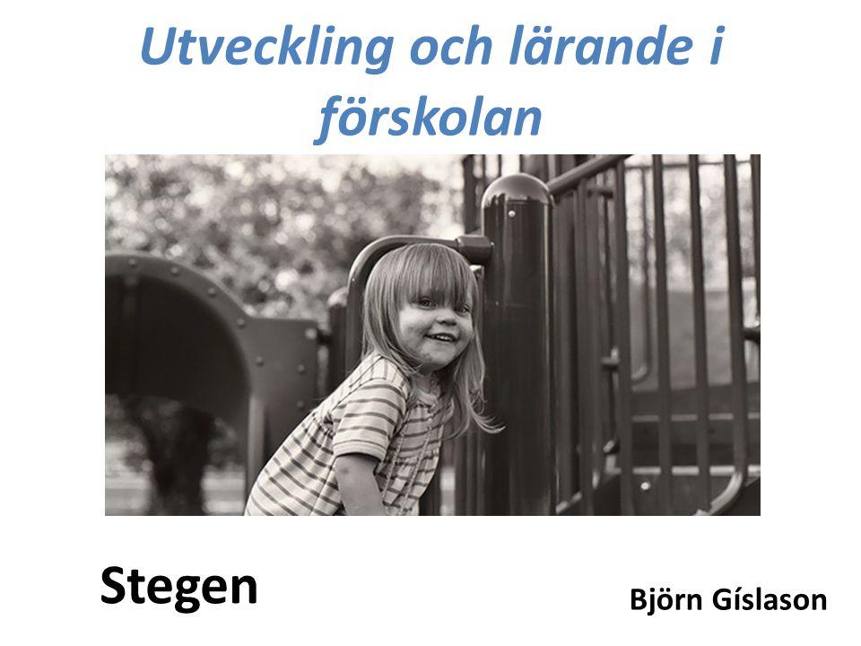 Utveckling och lärande i förskolan Stegen Björn Gíslason