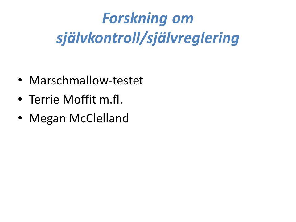 Forskning om självkontroll/självreglering Marschmallow-testet Terrie Moffit m.fl. Megan McClelland