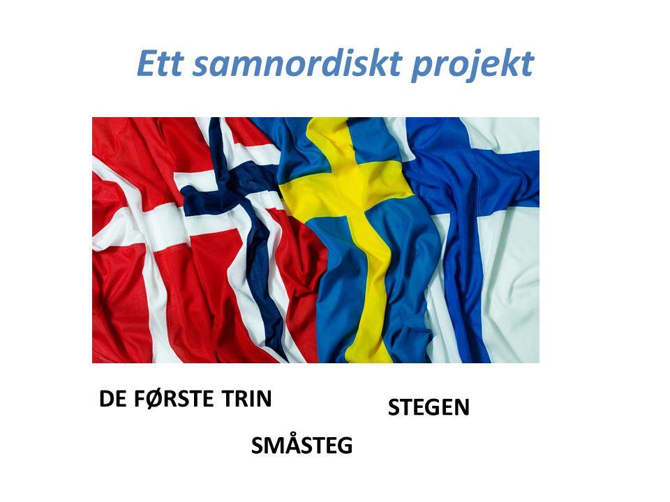 Ett samnordiskt projekt SMÅSTEG STEGEN DE FØRSTE TRIN