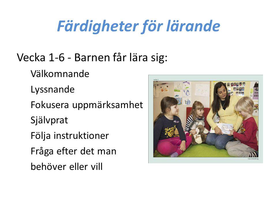 Färdigheter för lärande Vecka 1-6 - Barnen får lära sig: Välkomnande Lyssnande Fokusera uppmärksamhet Självprat Följa instruktioner Fråga efter det ma