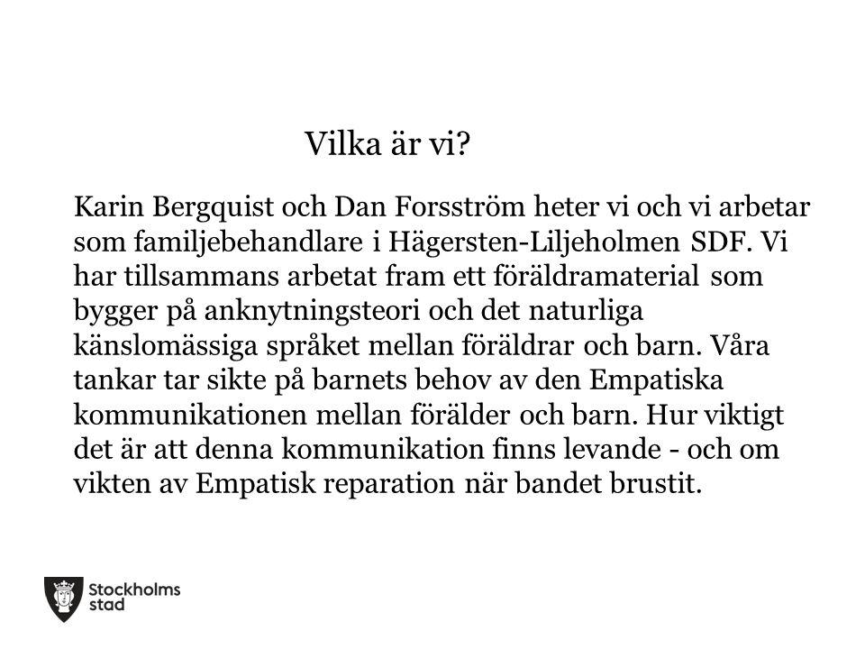 Vilka är vi? Karin Bergquist och Dan Forsström heter vi och vi arbetar som familjebehandlare i Hägersten-Liljeholmen SDF. Vi har tillsammans arbetat f