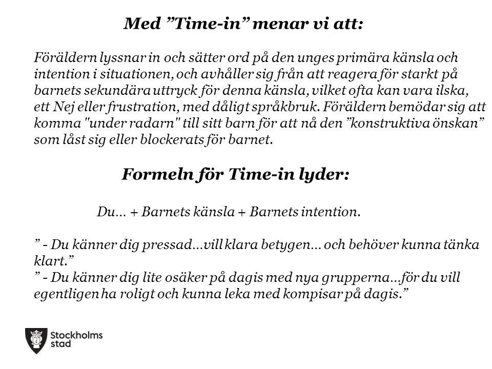 """Med """"Time-in"""" menar vi att: Föräldern lyssnar in och sätter ord på den unges primära känsla och intention i situationen, och avhåller sig från att rea"""