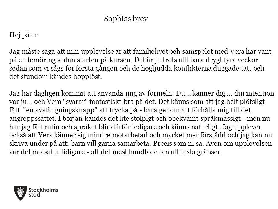 Sophias brev Hej på er. Jag måste säga att min upplevelse är att familjelivet och samspelet med Vera har vänt på en femöring sedan starten på kursen.