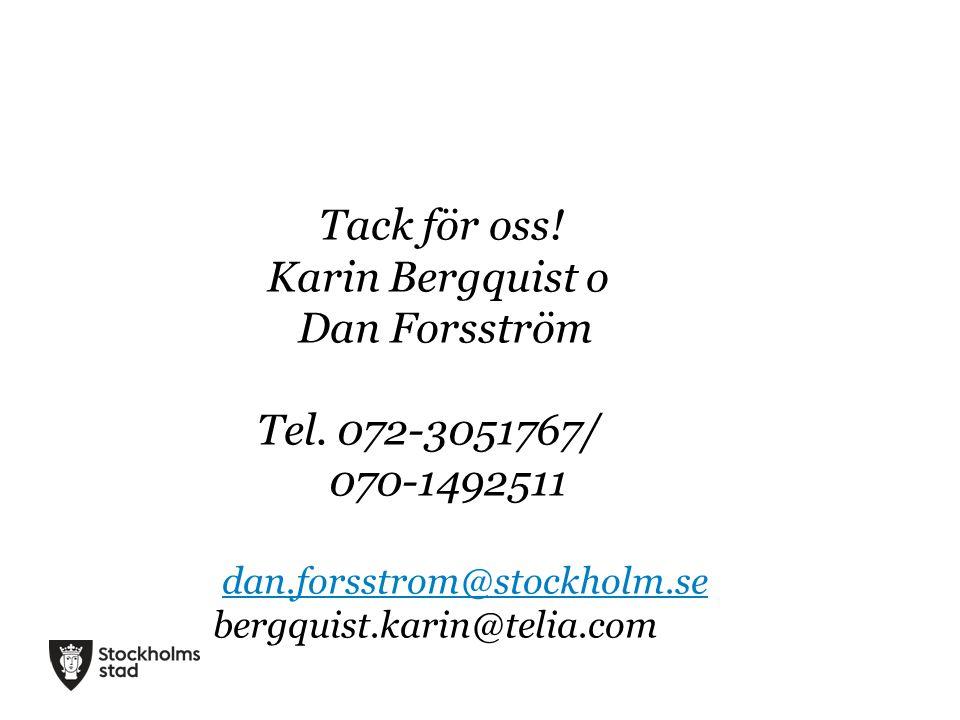 Tack för oss! Karin Bergquist o Dan Forsström Tel. 072-3051767/ 070-1492511 dan.forsstrom@stockholm.se bergquist.karin@telia.com