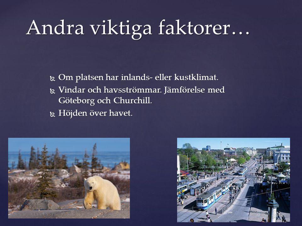  Om platsen har inlands- eller kustklimat.  Vindar och havsströmmar. Jämförelse med Göteborg och Churchill.  Höjden över havet. Andra viktiga fakto