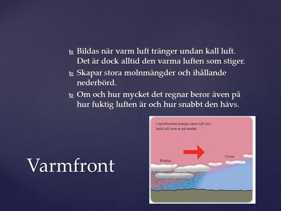  Bildas när varm luft tränger undan kall luft. Det är dock alltid den varma luften som stiger.  Skapar stora molnmängder och ihållande nederbörd. 
