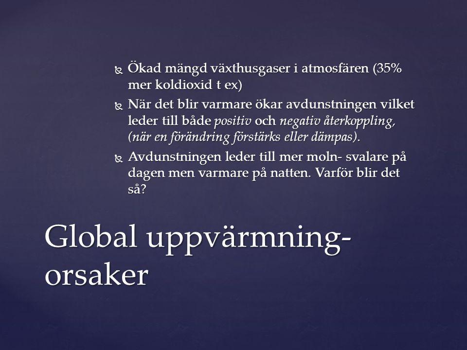  Ökad mängd växthusgaser i atmosfären (35% mer koldioxid t ex)  När det blir varmare ökar avdunstningen vilket leder till både positiv och negativ å