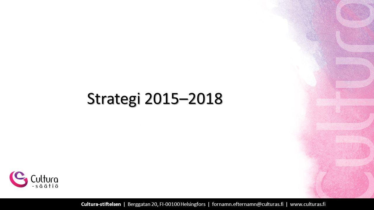 Strategi 2015–2018 Cultura-stiftelsen | Berggatan 20, FI-00100 Helsingfors | fornamn.efternamn@culturas.fi | www.culturas.fi