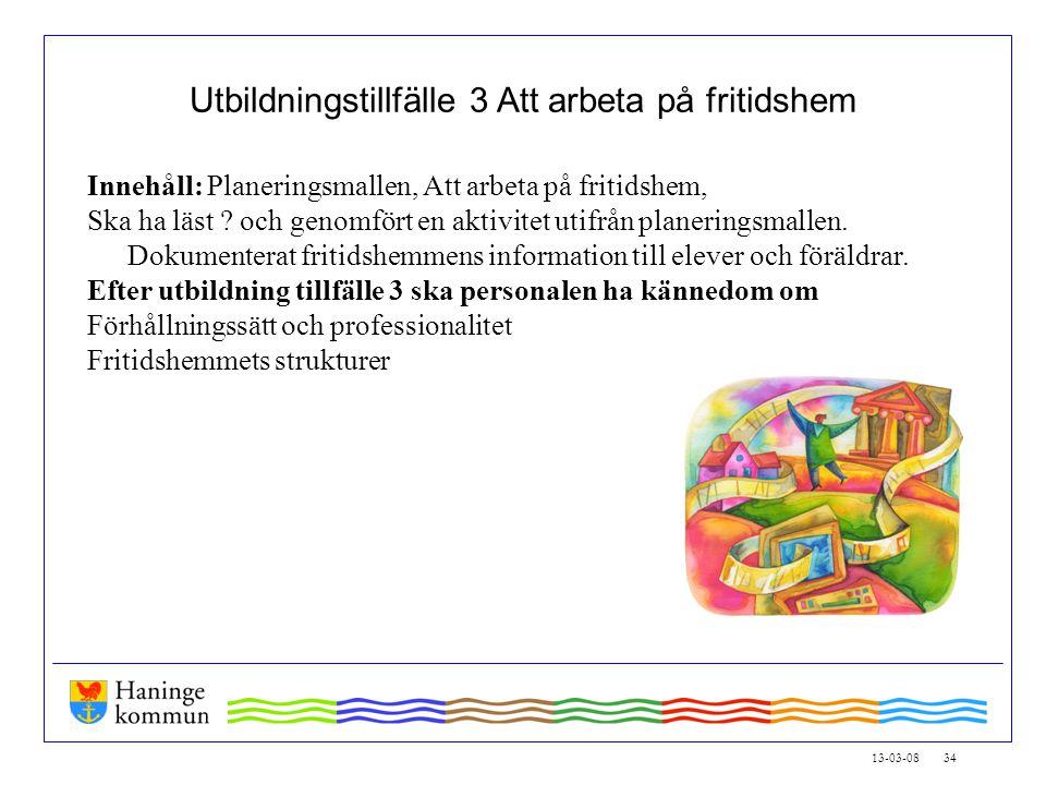 13-03-08 34 Utbildningstillfälle 3 Att arbeta på fritidshem Innehåll: Planeringsmallen, Att arbeta på fritidshem, Ska ha läst .