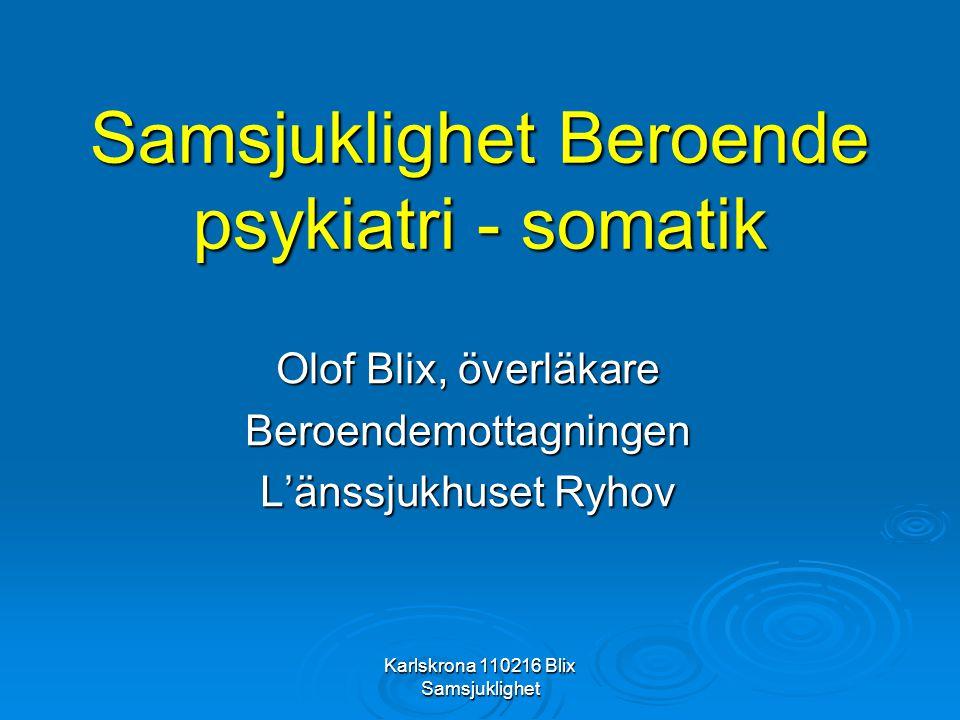 Karlskrona 110216 Blix Samsjuklighet Intagningskriterier LARO SOSFS 2009:27  Minimiålder 20 år  1 års dokumenterat opiatberoende, ICD-10 (endast heroin, morfin eller opium!!)  Ej farligt sidomissbruk - interaktionsrisk  Läkemedelsfri behandling otillräcklig  Multidisciplinär behandlingsplan - helhet  Ej under LVM  Ej om utskriven < 3 månader från LARO