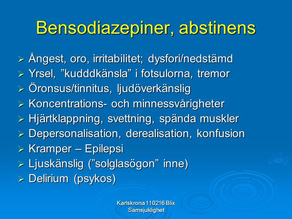 """Karlskrona 110216 Blix Samsjuklighet Bensodiazepiner, abstinens  Ångest, oro, irritabilitet; dysfori/nedstämd  Yrsel, """"kudddkänsla"""" i fotsulorna, tr"""