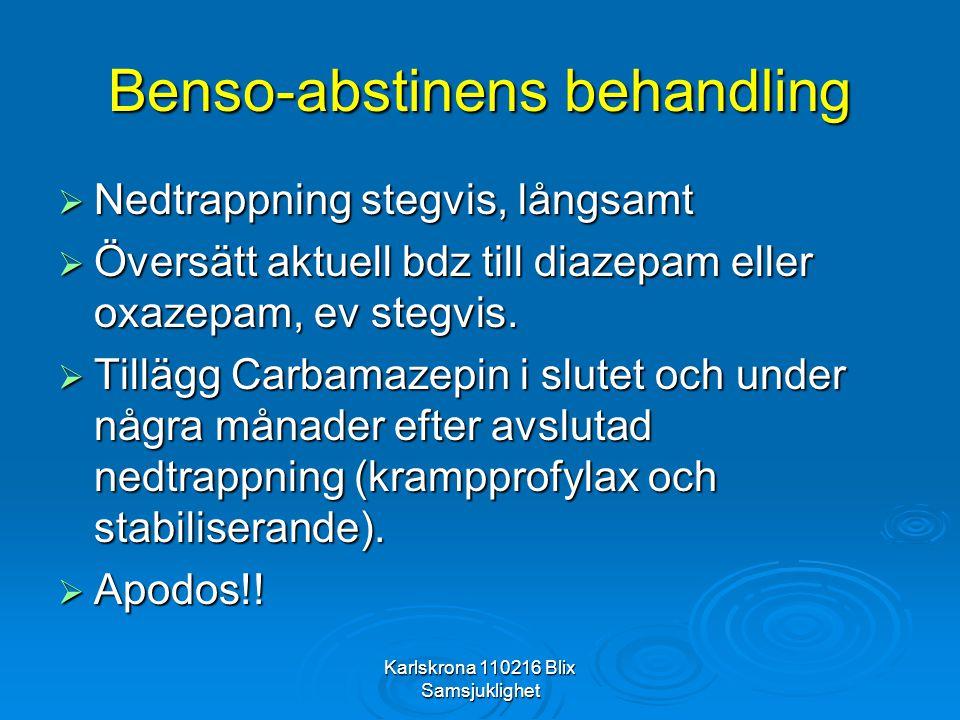 Karlskrona 110216 Blix Samsjuklighet Benso-abstinens behandling  Nedtrappning stegvis, långsamt  Översätt aktuell bdz till diazepam eller oxazepam,