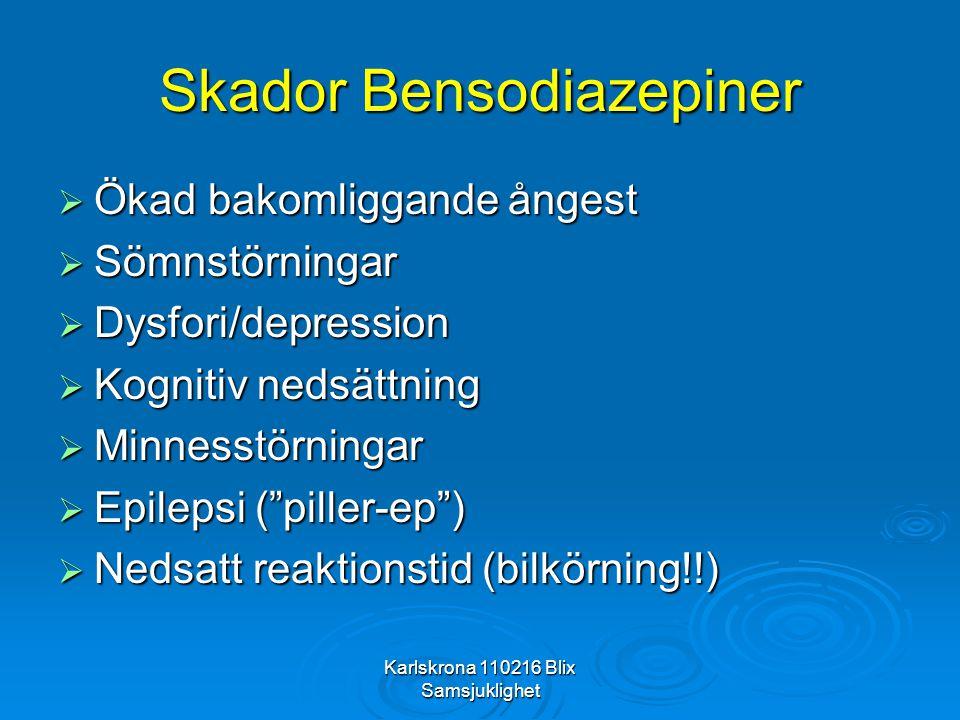 Karlskrona 110216 Blix Samsjuklighet Skador Bensodiazepiner  Ökad bakomliggande ångest  Sömnstörningar  Dysfori/depression  Kognitiv nedsättning 