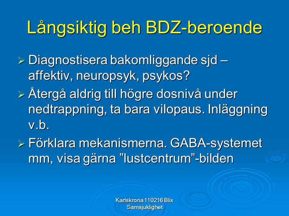 Karlskrona 110216 Blix Samsjuklighet Långsiktig beh BDZ-beroende  Diagnostisera bakomliggande sjd – affektiv, neuropsyk, psykos?  Återgå aldrig till