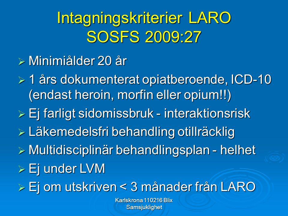 Karlskrona 110216 Blix Samsjuklighet Intagningskriterier LARO SOSFS 2009:27  Minimiålder 20 år  1 års dokumenterat opiatberoende, ICD-10 (endast her