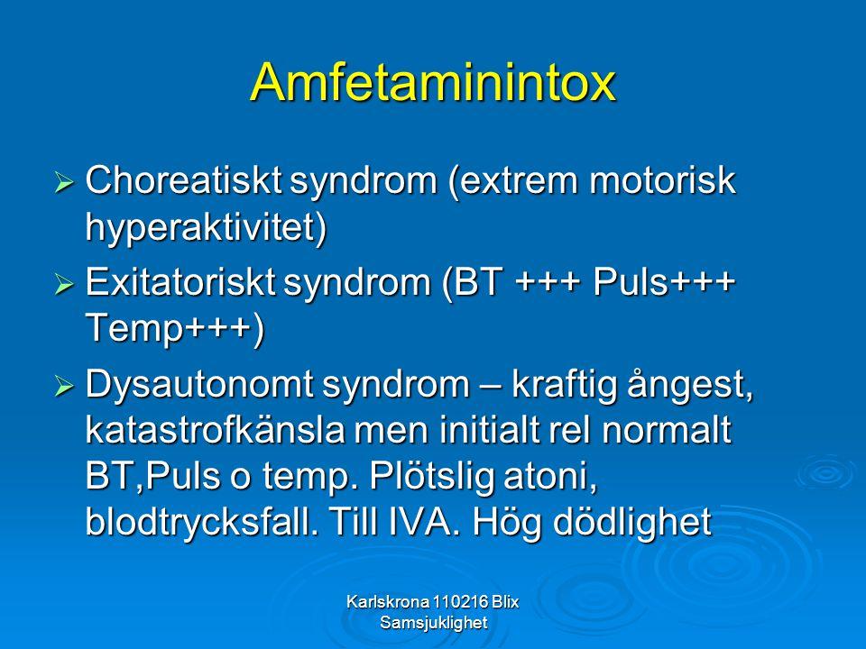 Karlskrona 110216 Blix Samsjuklighet Amfetaminintox  Choreatiskt syndrom (extrem motorisk hyperaktivitet)  Exitatoriskt syndrom (BT +++ Puls+++ Temp