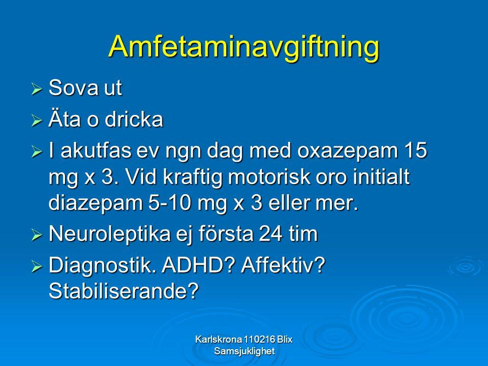 Karlskrona 110216 Blix Samsjuklighet Amfetaminavgiftning  Sova ut  Äta o dricka  I akutfas ev ngn dag med oxazepam 15 mg x 3. Vid kraftig motorisk
