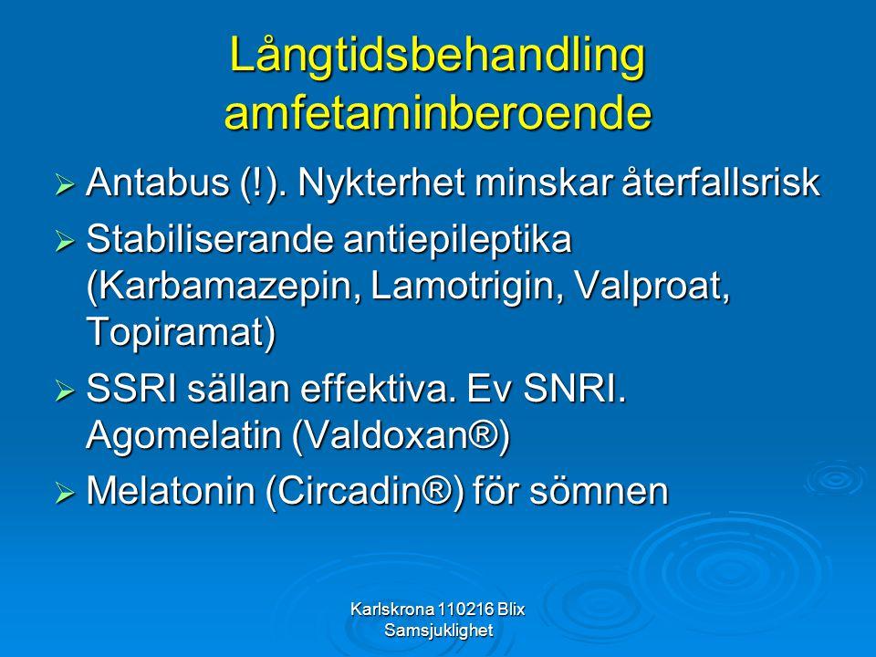 Karlskrona 110216 Blix Samsjuklighet Långtidsbehandling amfetaminberoende  Antabus (!). Nykterhet minskar återfallsrisk  Stabiliserande antiepilepti