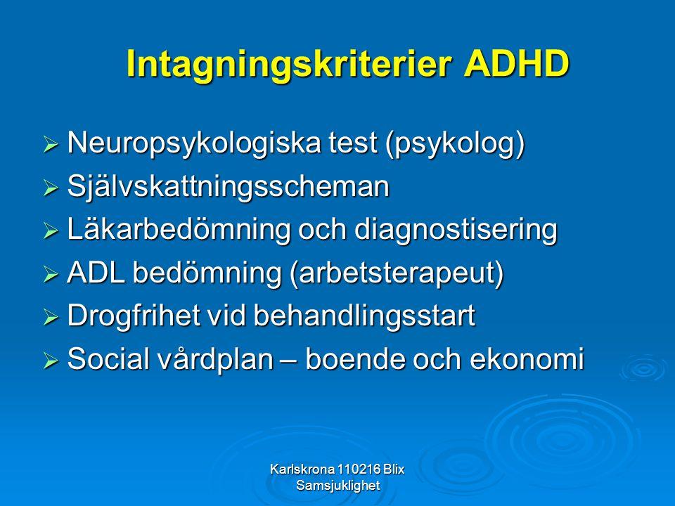 Karlskrona 110216 Blix Samsjuklighet Intagningskriterier ADHD  Neuropsykologiska test (psykolog)  Självskattningsscheman  Läkarbedömning och diagno