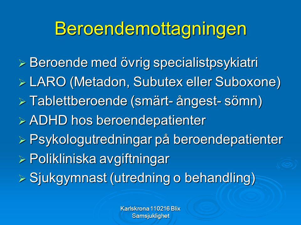 Karlskrona 110216 Blix Samsjuklighet Beroendemottagningen  Beroende med övrig specialistpsykiatri  LARO (Metadon, Subutex eller Suboxone)  Tablettb