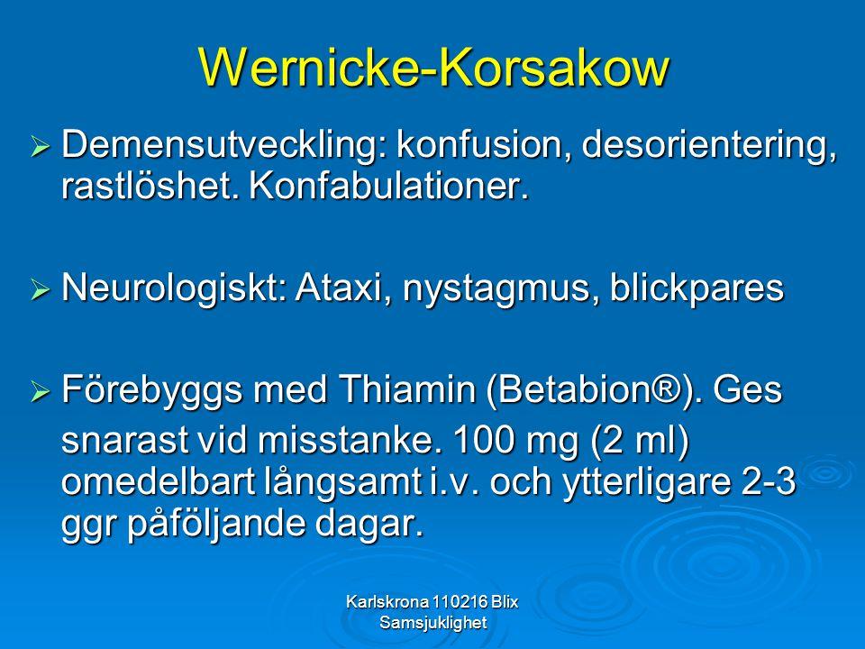 Karlskrona 110216 Blix Samsjuklighet Wernicke-Korsakow  Demensutveckling: konfusion, desorientering, rastlöshet. Konfabulationer.  Neurologiskt: Ata