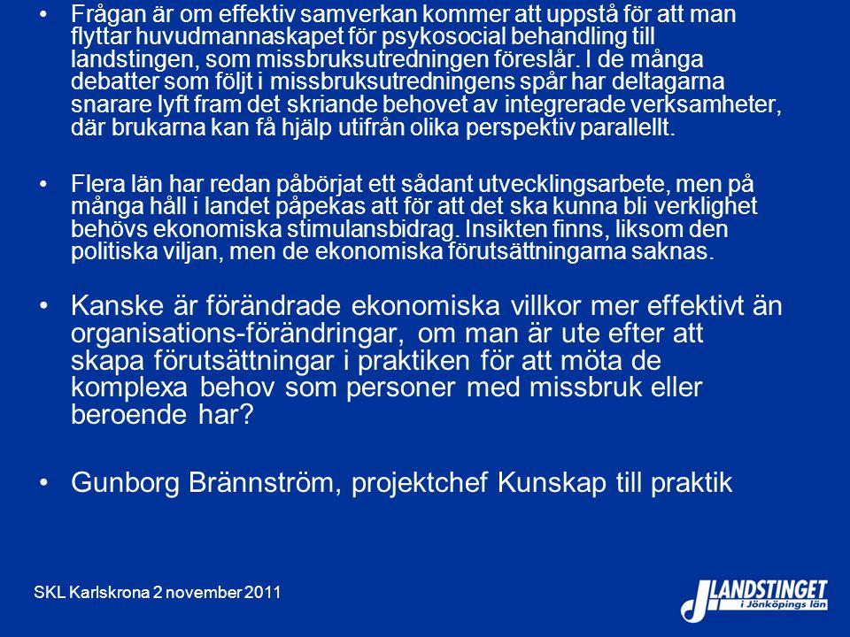 SKL Karlskrona 2 november 2011 Frågan är om effektiv samverkan kommer att uppstå för att man flyttar huvudmannaskapet för psykosocial behandling till landstingen, som missbruksutredningen föreslår.