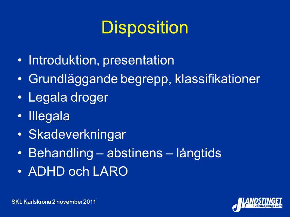 SKL Karlskrona 2 november 2011 Disposition Introduktion, presentation Grundläggande begrepp, klassifikationer Legala droger Illegala Skadeverkningar Behandling – abstinens – långtids ADHD och LARO