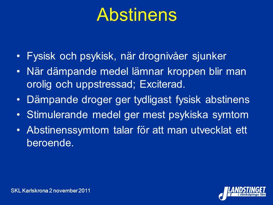 SKL Karlskrona 2 november 2011 Abstinens Fysisk och psykisk, när drognivåer sjunker När dämpande medel lämnar kroppen blir man orolig och uppstressad; Exciterad.