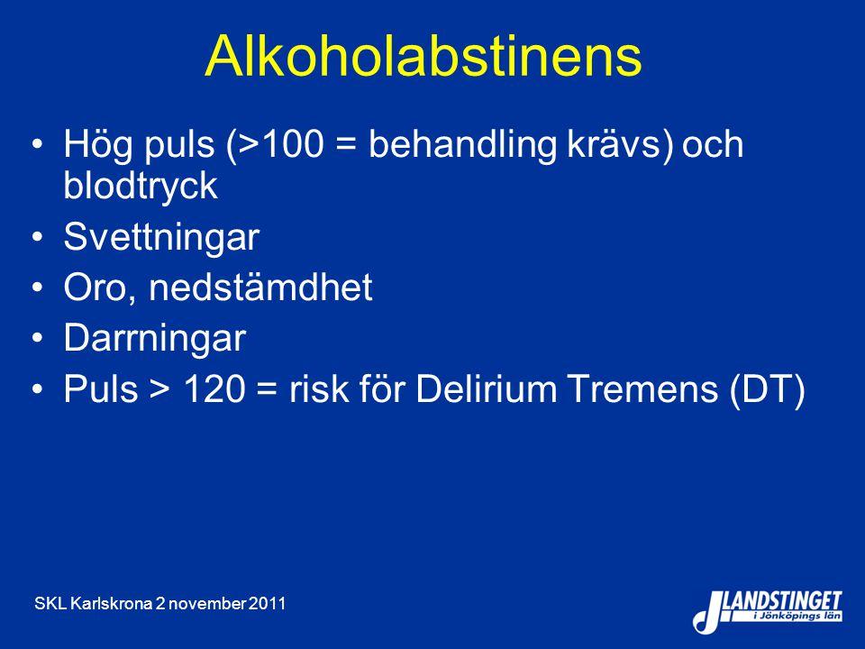 SKL Karlskrona 2 november 2011 Alkoholabstinens Hög puls (>100 = behandling krävs) och blodtryck Svettningar Oro, nedstämdhet Darrningar Puls > 120 = risk för Delirium Tremens (DT)