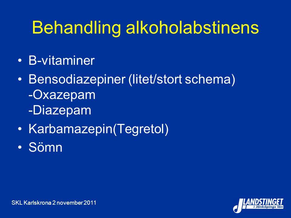 SKL Karlskrona 2 november 2011 Behandling alkoholabstinens B-vitaminer Bensodiazepiner (litet/stort schema) -Oxazepam -Diazepam Karbamazepin(Tegretol) Sömn