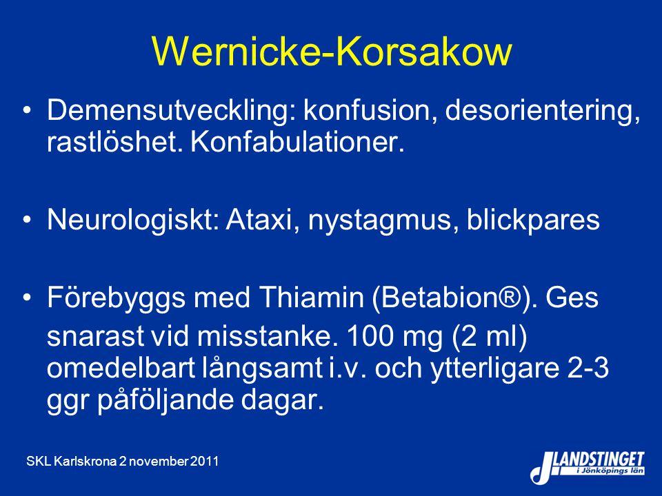 SKL Karlskrona 2 november 2011 Wernicke-Korsakow Demensutveckling: konfusion, desorientering, rastlöshet. Konfabulationer. Neurologiskt: Ataxi, nystag