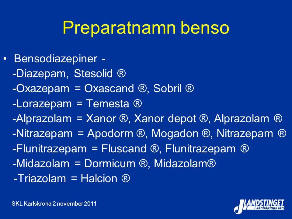 SKL Karlskrona 2 november 2011 Preparatnamn benso Bensodiazepiner - -Diazepam, Stesolid ® -Oxazepam = Oxascand ®, Sobril ® -Lorazepam = Temesta ® -Alprazolam = Xanor ®, Xanor depot ®, Alprazolam ® -Nitrazepam = Apodorm ®, Mogadon ®, Nitrazepam ® -Flunitrazepam = Fluscand ®, Flunitrazepam ® -Midazolam = Dormicum ®, Midazolam® -Triazolam = Halcion ®