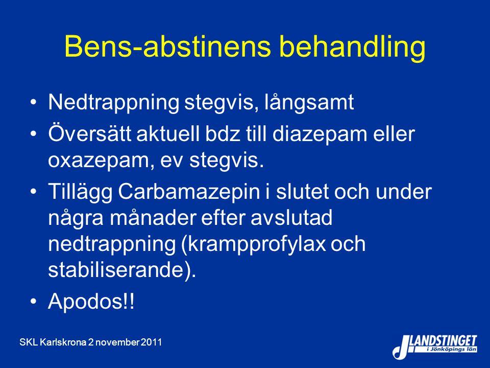 SKL Karlskrona 2 november 2011 Bens-abstinens behandling Nedtrappning stegvis, långsamt Översätt aktuell bdz till diazepam eller oxazepam, ev stegvis.