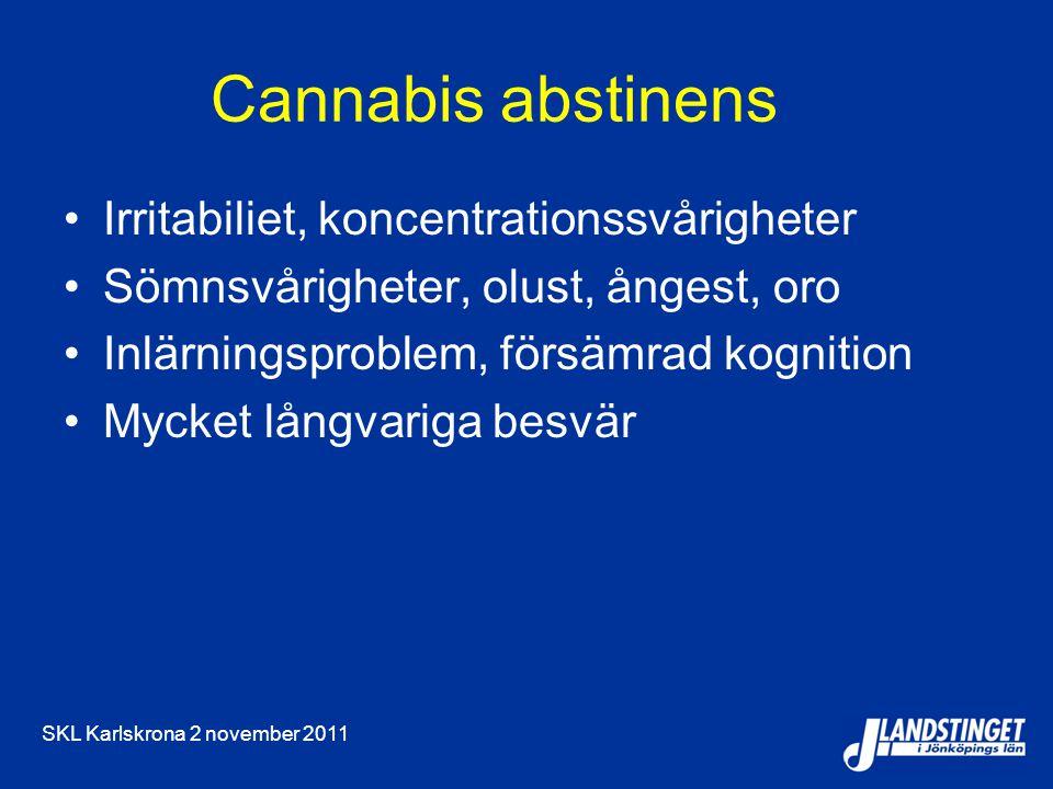 SKL Karlskrona 2 november 2011 Cannabis abstinens Irritabiliet, koncentrationssvårigheter Sömnsvårigheter, olust, ångest, oro Inlärningsproblem, försämrad kognition Mycket långvariga besvär