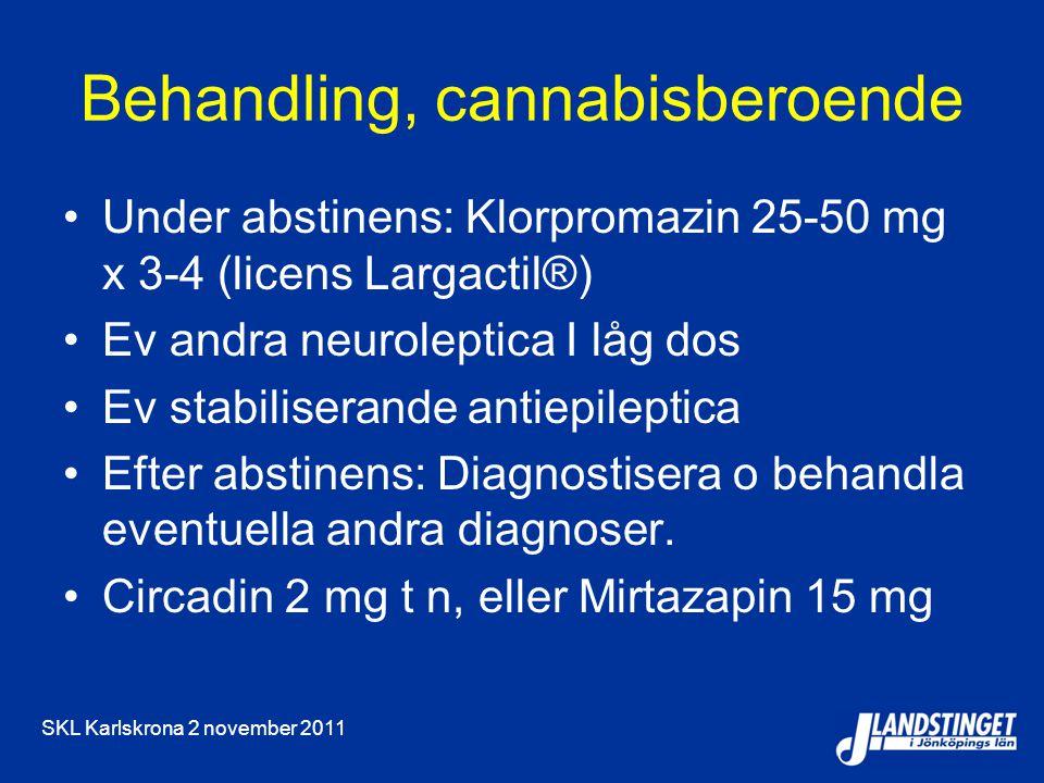 SKL Karlskrona 2 november 2011 Behandling, cannabisberoende Under abstinens: Klorpromazin 25-50 mg x 3-4 (licens Largactil®) Ev andra neuroleptica I låg dos Ev stabiliserande antiepileptica Efter abstinens: Diagnostisera o behandla eventuella andra diagnoser.